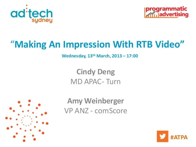"""""""Making An Impression With RTB Video""""          Wednesday, 13th March, 2013 – 17:00              Cindy Deng             MD ..."""