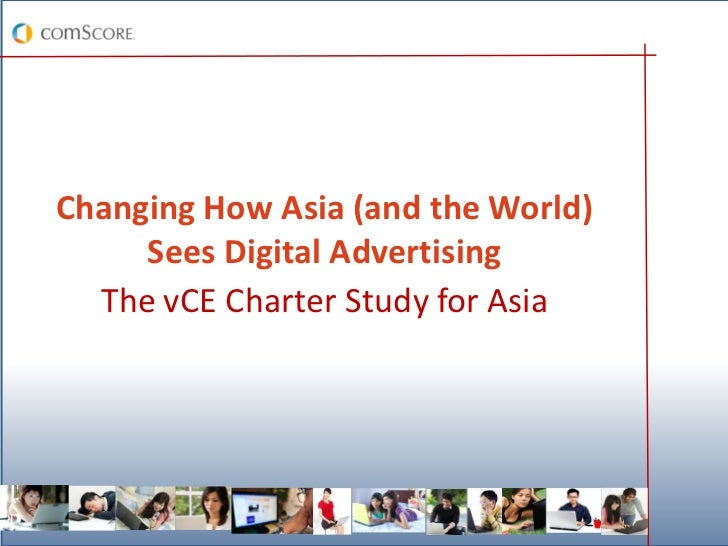 Changing How Asia (and the World)     Sees Digital Advertising  The vCE Charter Study for Asia