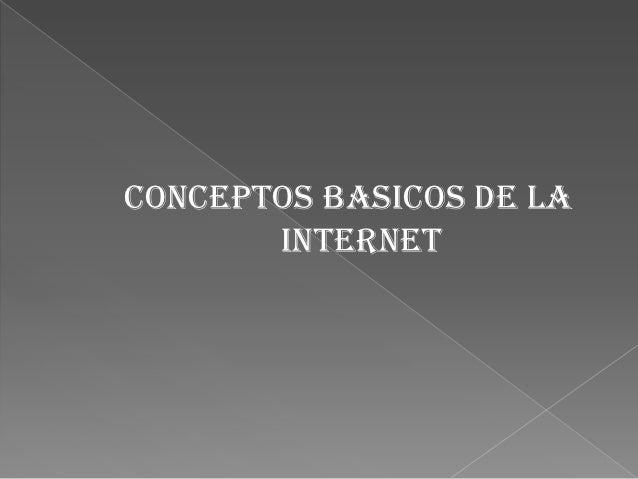 CONCEPTOS BASICOS DE LA       INTERNET