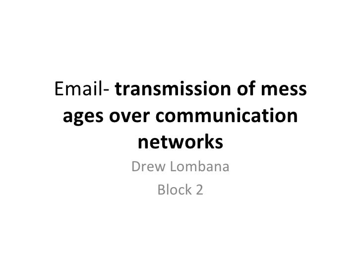 Email-  transmission of mess ages over communication networks Drew Lombana Block 2