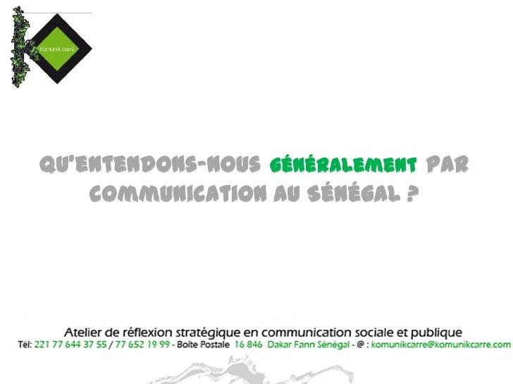 Qu'entendons-nousgénéralementpar communication au Sénégal ?<br />
