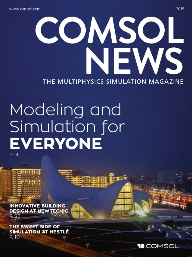THE MULTIPHYSICS SIMULATION MAGAZINE COMSOL NEWS www.comsol.com 2015 Modeling and Simulation for EVERYONEP. 4 INNOVATIVE B...