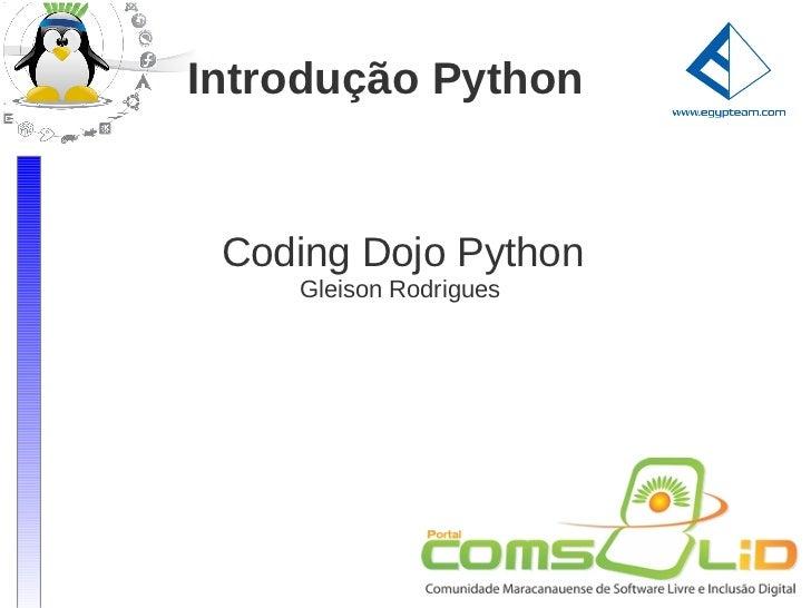 Introdução Python Coding Dojo Python    Gleison Rodrigues
