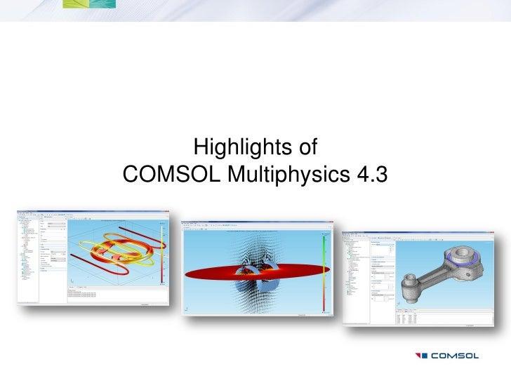 Highlights ofCOMSOL Multiphysics 4.3