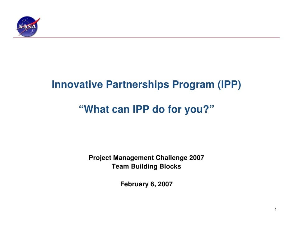 "Innovative Partnerships Program (IPP)     ""What can IPP do for you?""       Project Management Challenge 2007              ..."