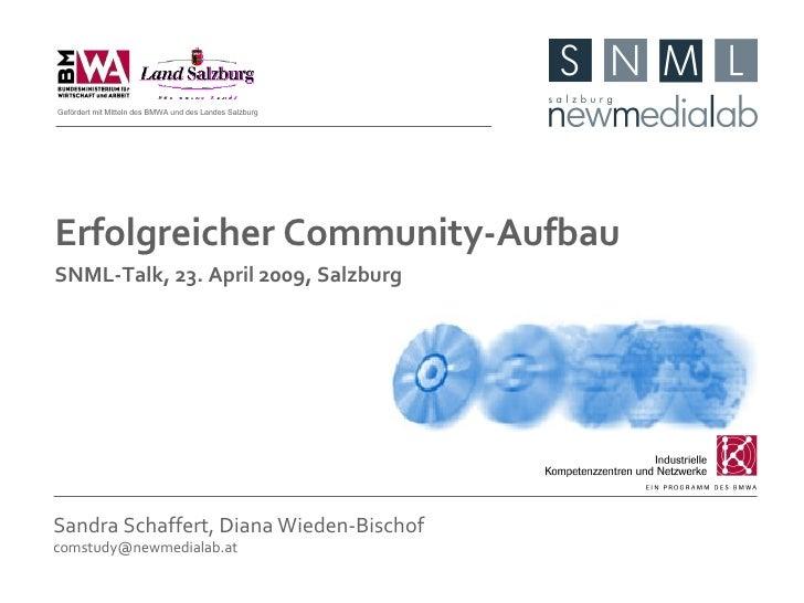 Sandra Schaffert, Diana Wieden-Bischof [email_address] Erfolgreicher Community-Aufbau SNML-Talk, 23. April 2009, Salzburg ...