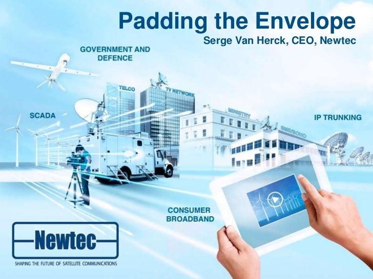 Padding the Envelope       Serge Van Herck, CEO, Newtec