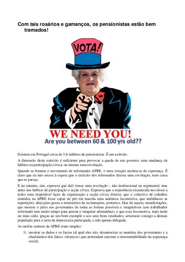 Com tais rosários e gamanços, os pensionistas estão bem tramados! Existem em Portugal cerca de 3,6 milhões de pensionistas...