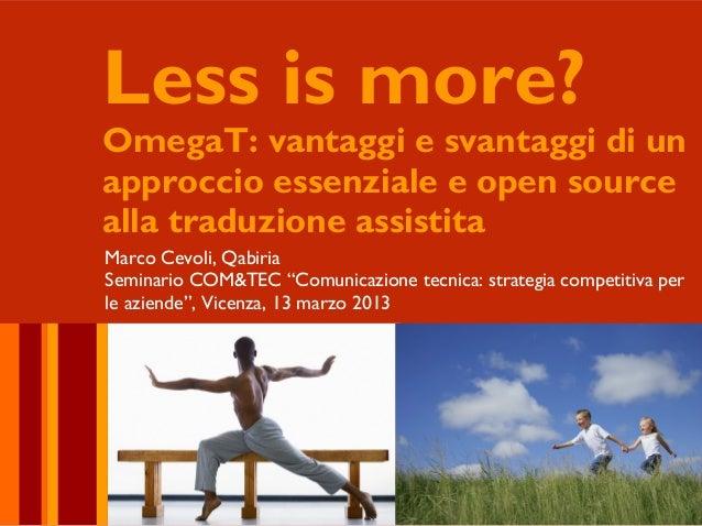 Less is more?OmegaT: vantaggi e svantaggi di unapproccio essenziale e open sourcealla traduzione assistitaMarco Cevoli, Qa...