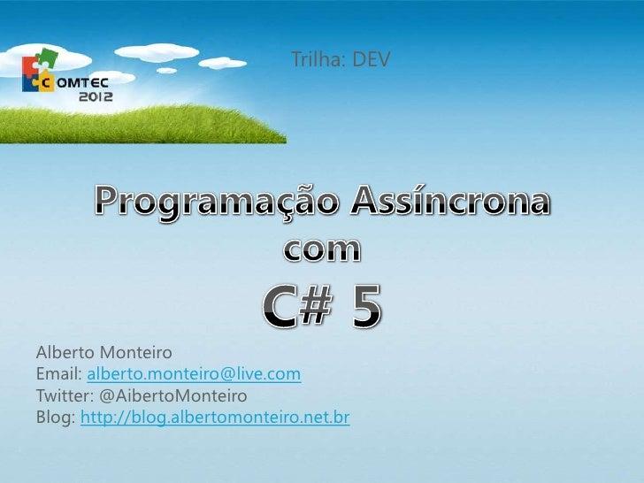 Trilha: DEVAlberto MonteiroEmail: alberto.monteiro@live.comTwitter: @AibertoMonteiroBlog: http://blog.albertomonteiro.net.br