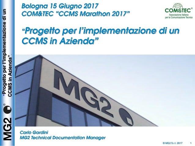 """© MG2 S.r.l. 2017 """"Progettoperl'implementazionediun CCMSinAzienda"""". 1"""
