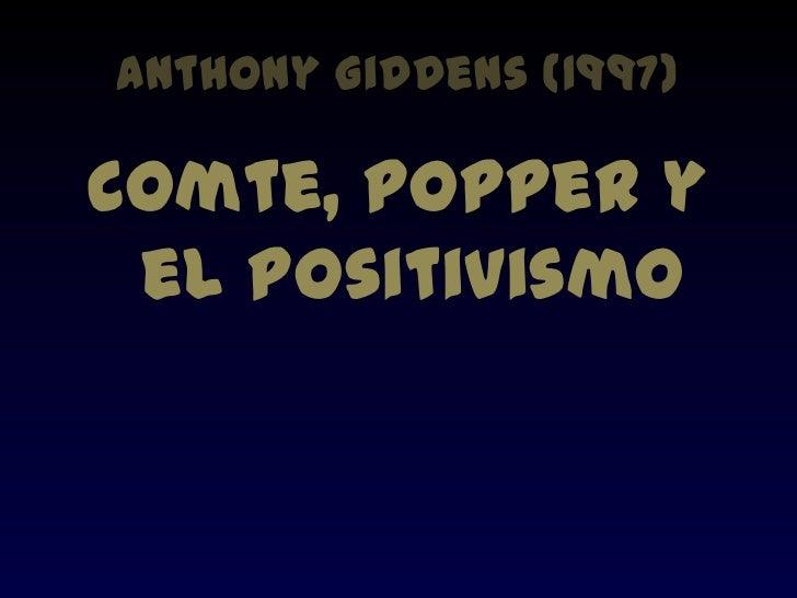 Anthony Giddens (1997)Comte, Popper y el Positivismo