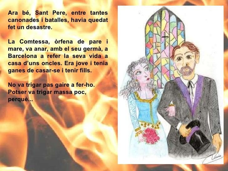 Ara bé, Sant Pere, entre tantes canonades i batalles, havia quedat fet un desastre.  La Comtessa, òrfena de pare i mare, v...