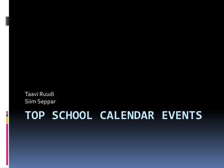 Top School calendar events<br />Taavi RuudiSiim Seppar<br />