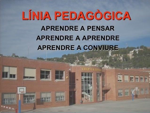 LÍNIA PEDAGÒGICALÍNIA PEDAGÒGICA APRENDRE A PENSARAPRENDRE A PENSAR APRENDRE A APRENDREAPRENDRE A APRENDRE APRENDRE A CONV...