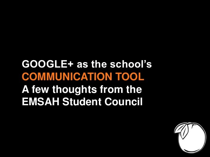 GOOGLE+ as the school'sCOMMUNICATION TOOLA few thoughts from theEMSAH Student Council