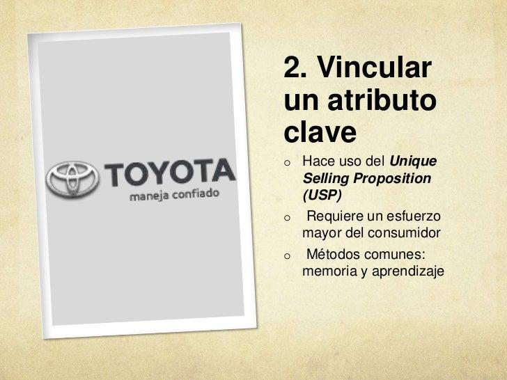 2. Vincularun atributoclaveo Hace uso del Unique  Selling Proposition  (USP)o Requiere un esfuerzo  mayor del consumidoro ...
