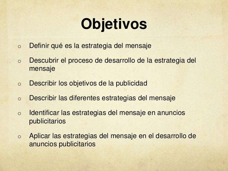 Objetivoso   Definir qué es la estrategia del mensajeo   Descubrir el proceso de desarrollo de la estrategia del    mensaj...