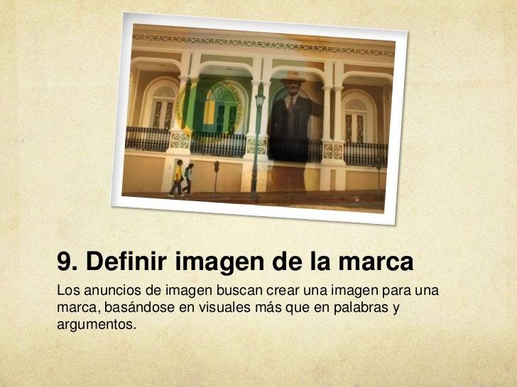 9. Definir imagen de la marcaLos anuncios de imagen buscan crear una imagen para unamarca, basándose en visuales más que e...