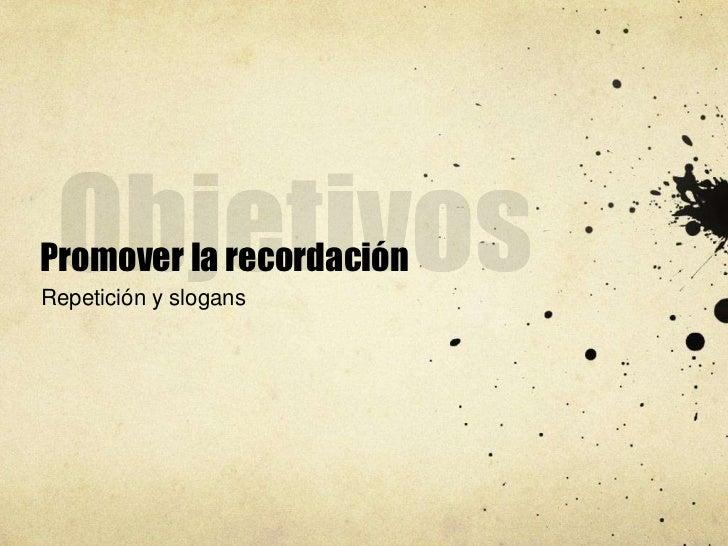 Promover la recordaciónRepetición y slogans
