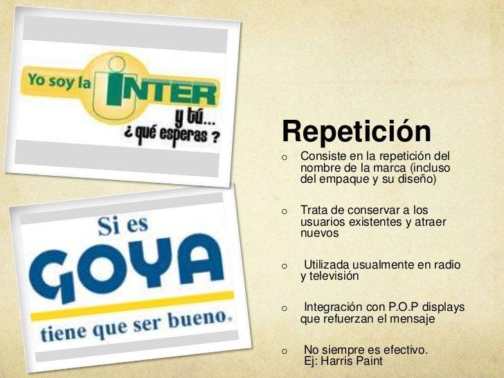Repeticióno   Consiste en la repetición del    nombre de la marca (incluso    del empaque y su diseño)o   Trata de conserv...