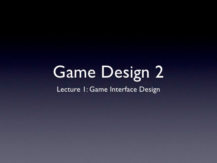 Game Design 2 Lecture 1: Game Interface Design