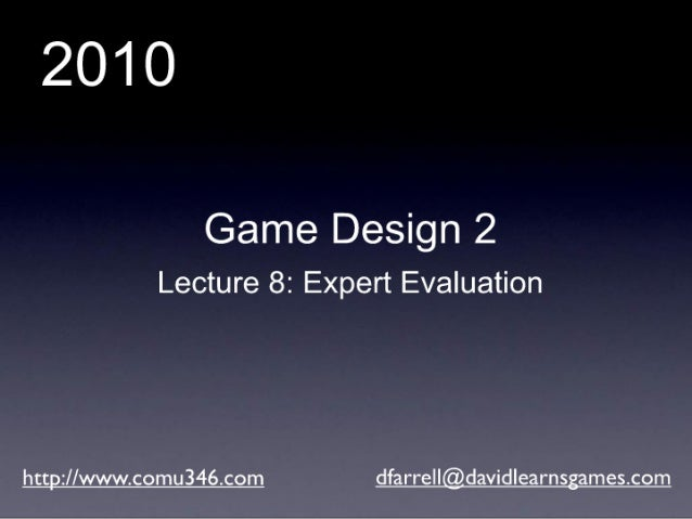 Game Design 2 (2010): Lecture 11 - Expert Evaluation Techniques