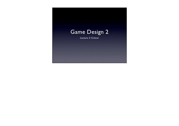 Game Design 2    Lecture 3: Colour