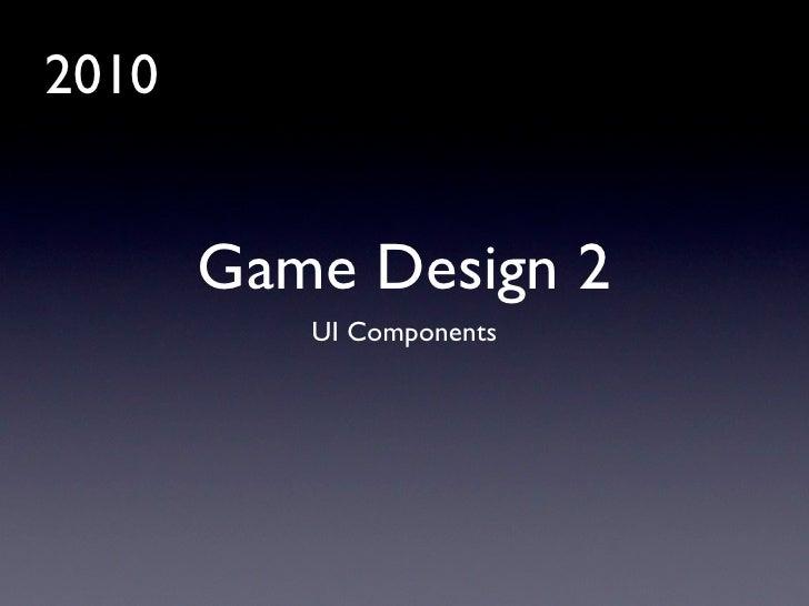 2010          Game Design 2           UI Components