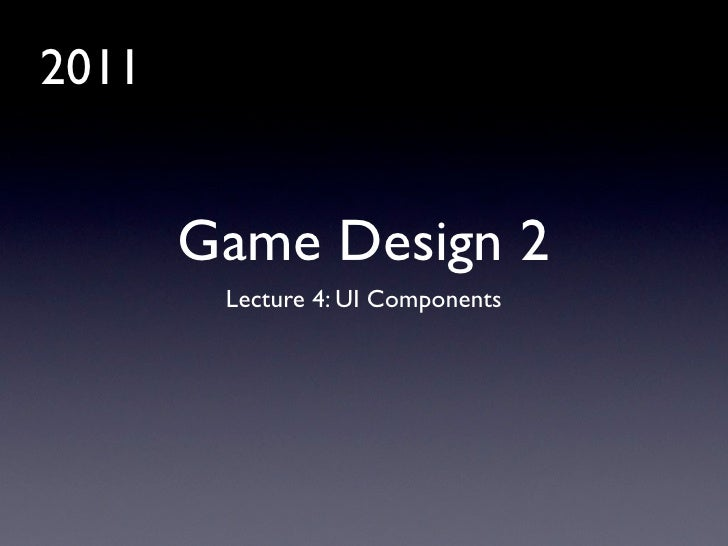 2011       Game Design 2        Lecture 4: UI Components