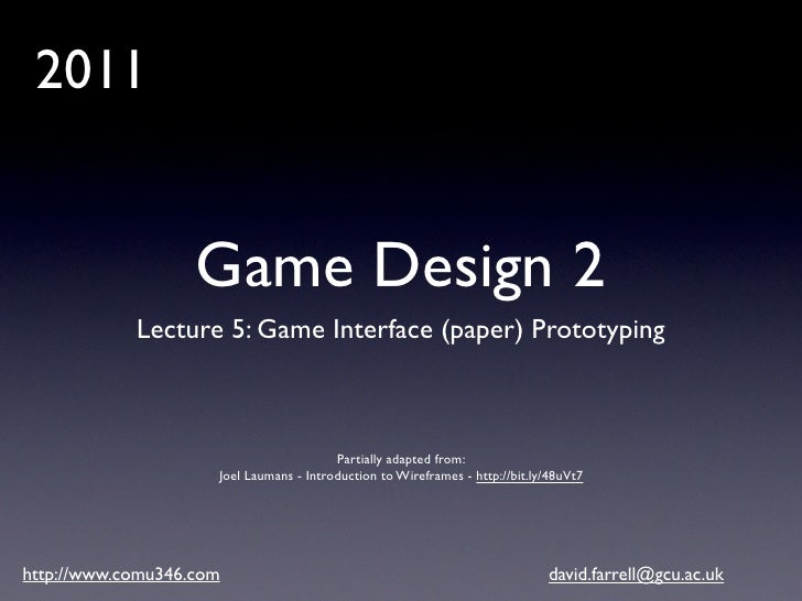 2011                   Game Design 2            Lecture 5: Game Interface (paper) Prototyping                             ...