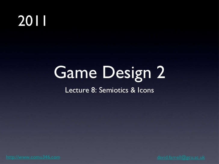 Game Design 2 <ul><li>Lecture 8: Semiotics & Icons </li></ul>http://www.comu346.com [email_address] 2011