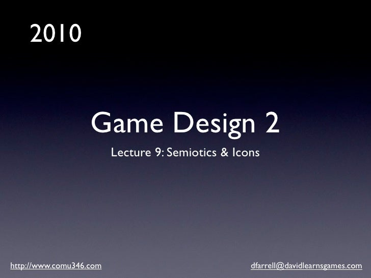 2010                      Game Design 2                          Lecture 9: Semiotics & Icons     http://www.comu346.com  ...