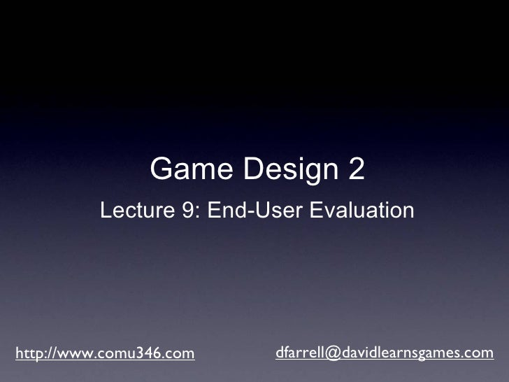 http://www.comu346.com [email_address] Game Design 2 Lecture 9: End-User Evaluation