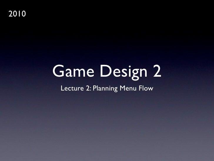 2010            Game Design 2        Lecture 2: Planning Menu Flow