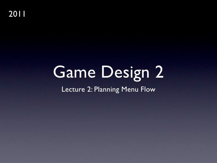2011       Game Design 2       Lecture 2: Planning Menu Flow
