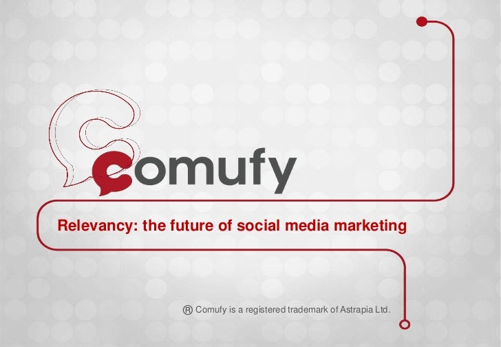 Relevancy: the future of social media marketing                ® Comufy is a registered trademark of Astrapia Ltd.