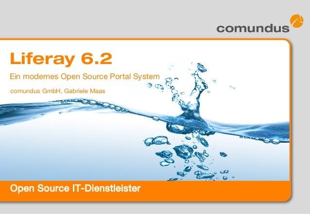 Open Source IT-Dienstleister Liferay 6.2 comundus GmbH, Gabriele Maas Ein modernes Open Source Portal System