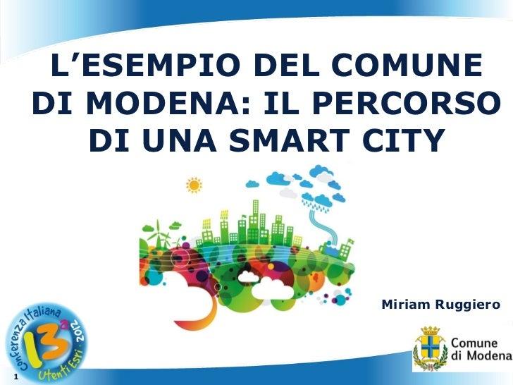 L'ESEMPIO DEL COMUNE    DI MODENA: IL PERCORSO       DI UNA SMART CITY                    Miriam Ruggiero1