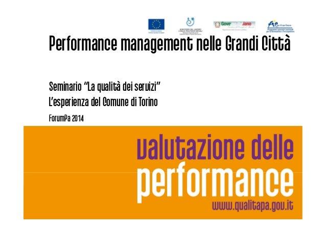 """Performancemanagement nelle Grandi Città Seminario """"La qualità dei servizi"""" L'esperienza del Comune di Torino ForumPa 2014..."""