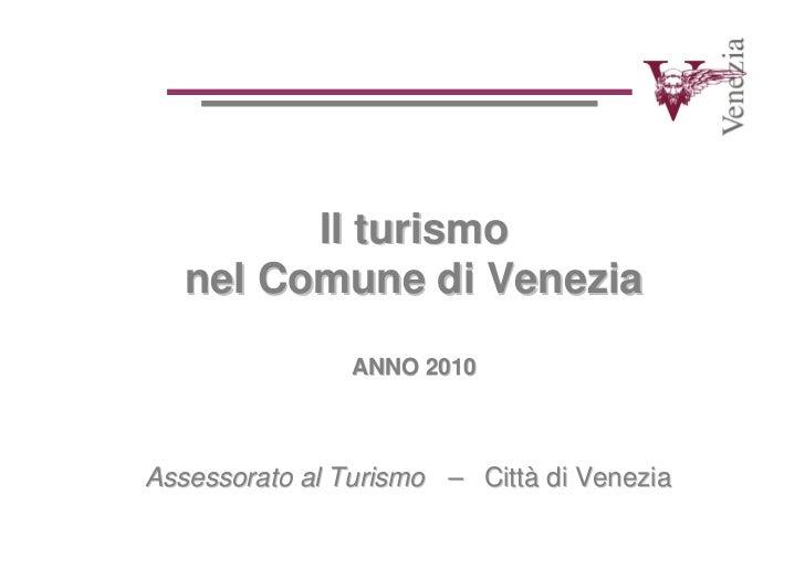 Il turismo   nel Comune di Venezia                ANNO 2010Assessorato al Turismo – Città di Venezia