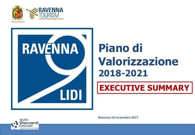 Piano di Valorizzazione 2018-2021 Ravenna 10 novembre 2017 EXECUTIVE SUMMARY