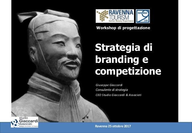 Workshop di progettazione Strategia di branding e competizione Giuseppe Giaccardi Consulente di strategia CEO Studio Giacc...