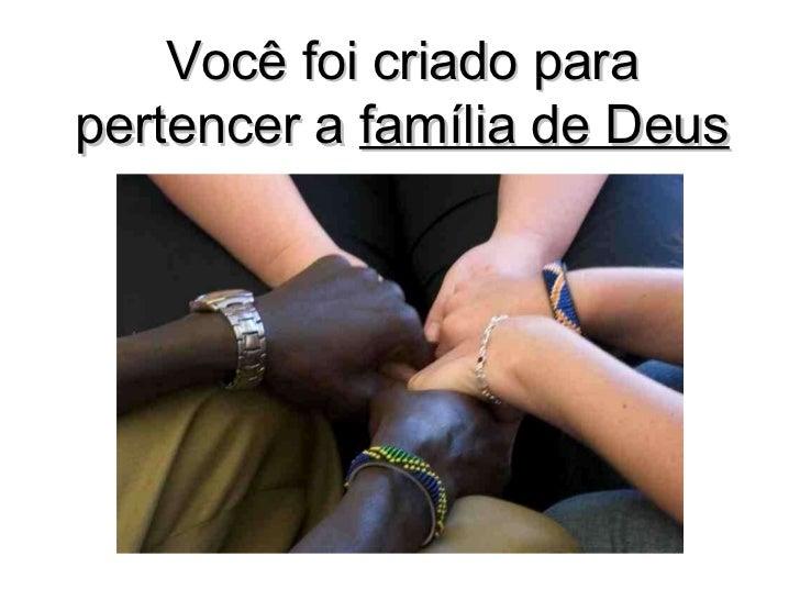 Você foi criado para pertencer a  família de Deus