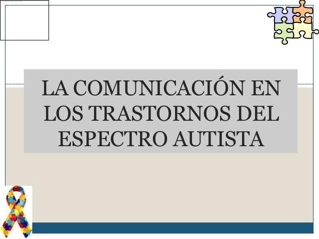 LA COMUNICACIÓN ENLOS TRASTORNOS DEL ESPECTRO AUTISTA