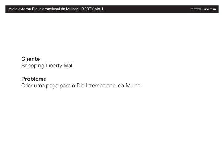 Mídia externa Dia Internacional da Mulher LIBERTY MALL       Cliente       Shopping Liberty Mall       Problema       Cria...