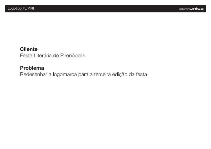 Logotipo FLIPIRI       Cliente       Festa Literária de Pirenópolis       Problema       Redesenhar a logomarca para a ter...