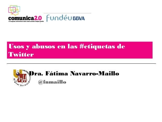 Usos y abusos en las #etiquetas deTwitter     Dra. Fátima Navarro-Maillo        @fnmaillo