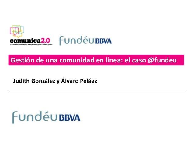 Gestión de una comunidad en línea: el caso @fundeuJudith González y Álvaro Peláez