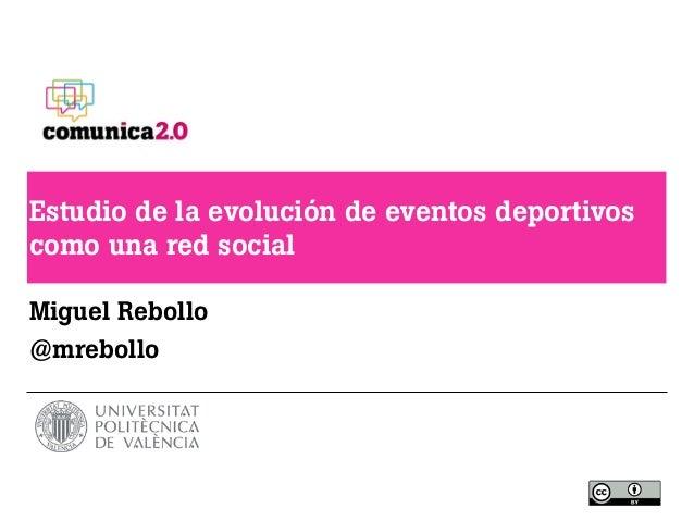 Estudio de la evolución de eventos deportivos como una red social Miguel Rebollo @mrebollo